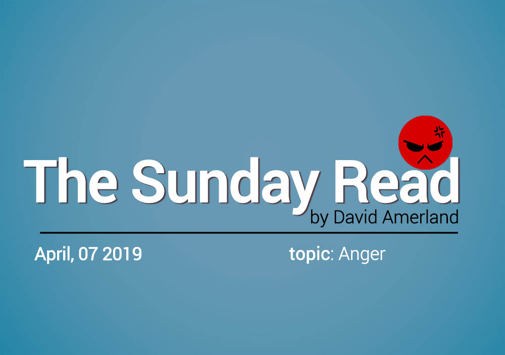 Anger and the sunday read