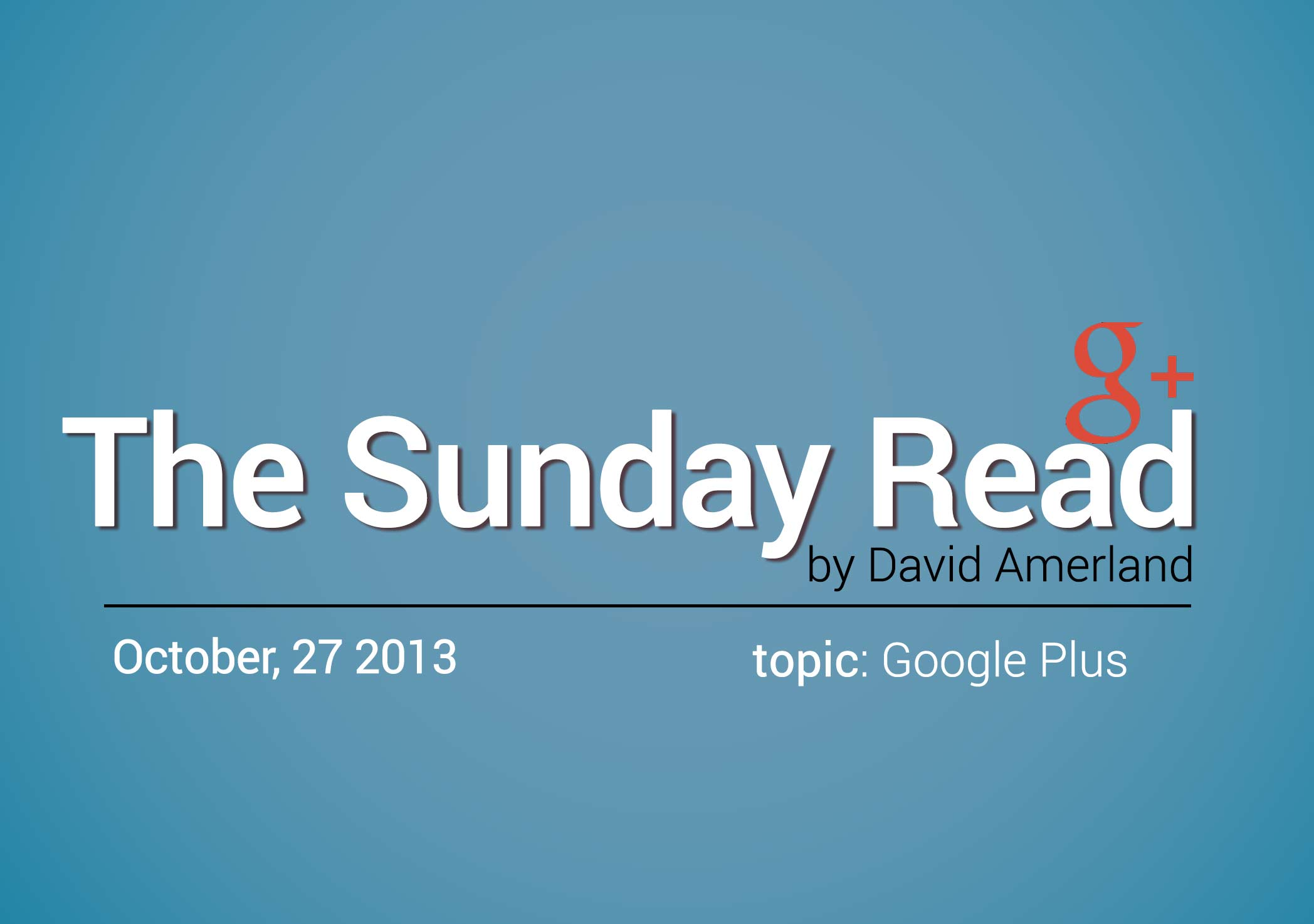Google plus is the The Sunday Read